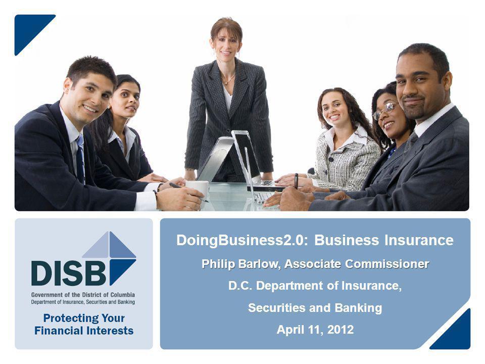 DoingBusiness2.0: Business Insurance Philip Barlow, Associate Commissioner D.C.