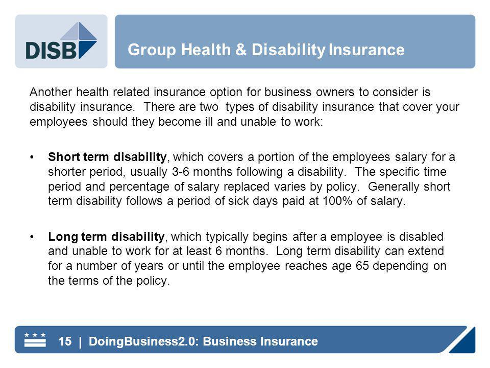 Another health related insurance option for business owners to consider is disability insurance.