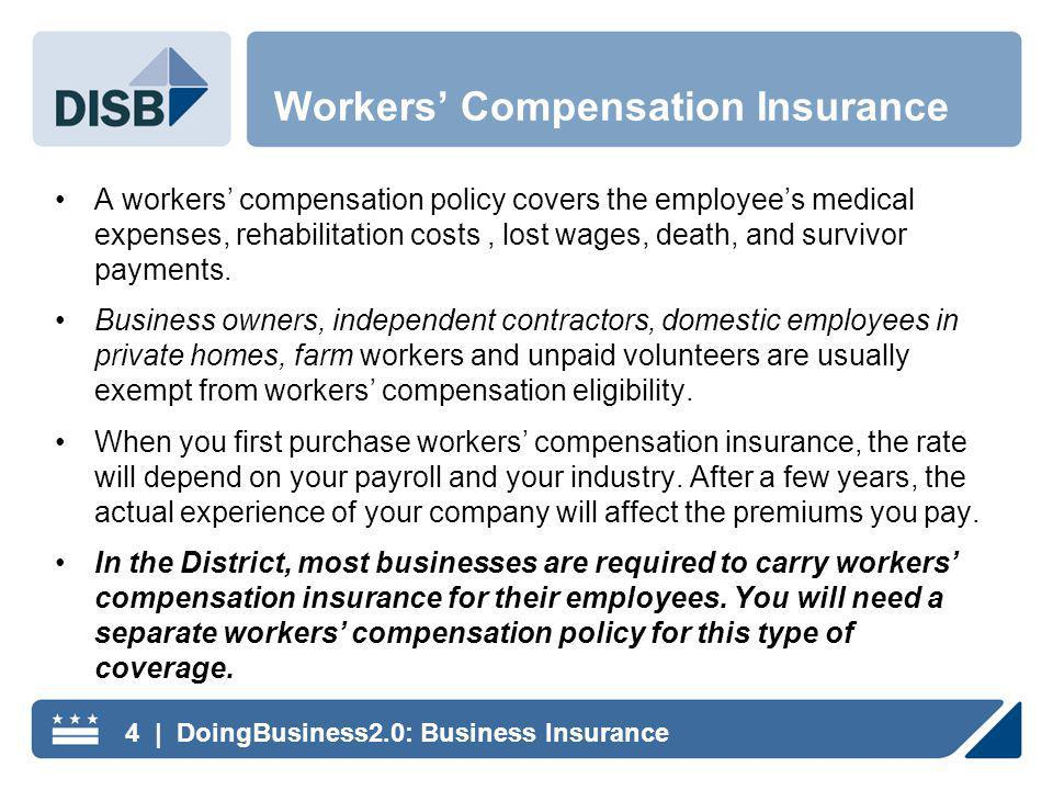 A workers compensation policy covers the employees medical expenses, rehabilitation costs, lost wages, death, and survivor payments.