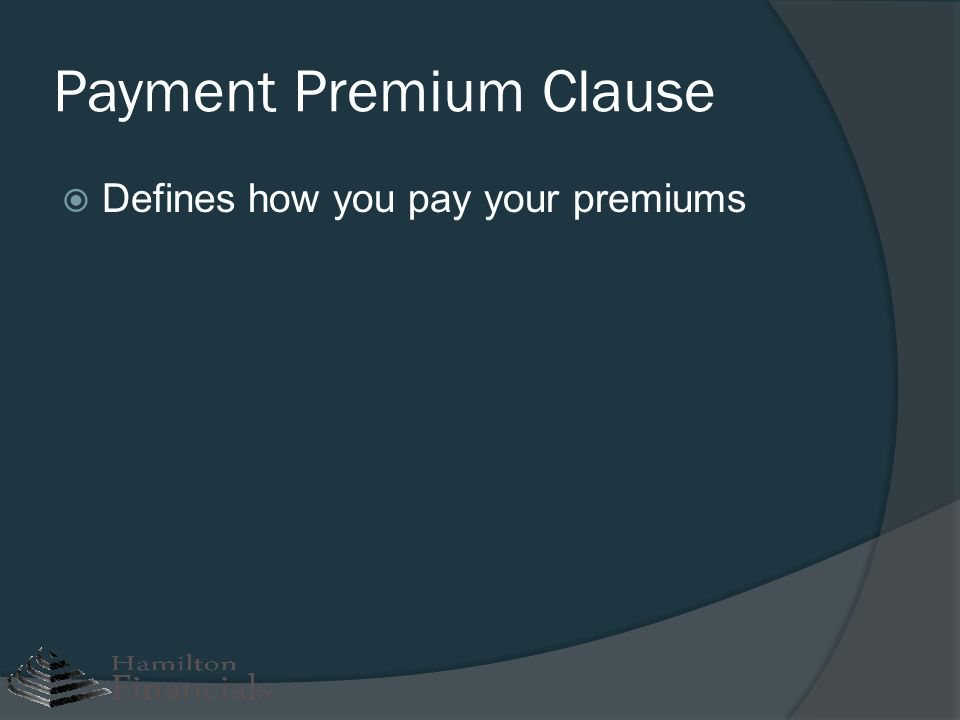 Payment Premium Clause Defines how you pay your premiums