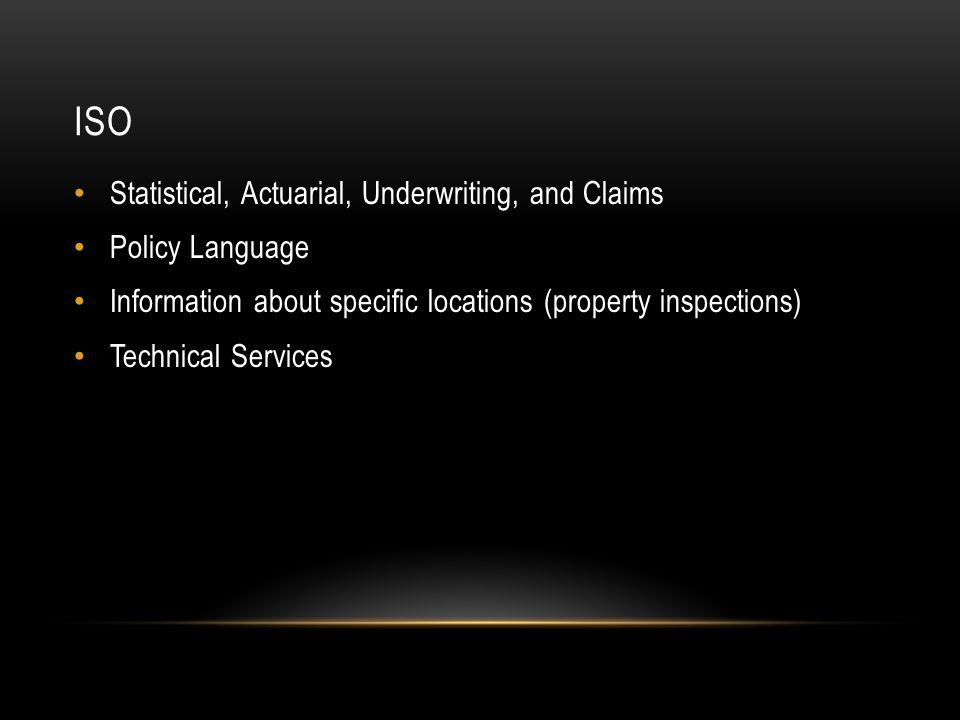 ISO Statistical, Actuarial, Underwriting, and Claims Policy Language Information about specific locations (property inspections) Technical Services