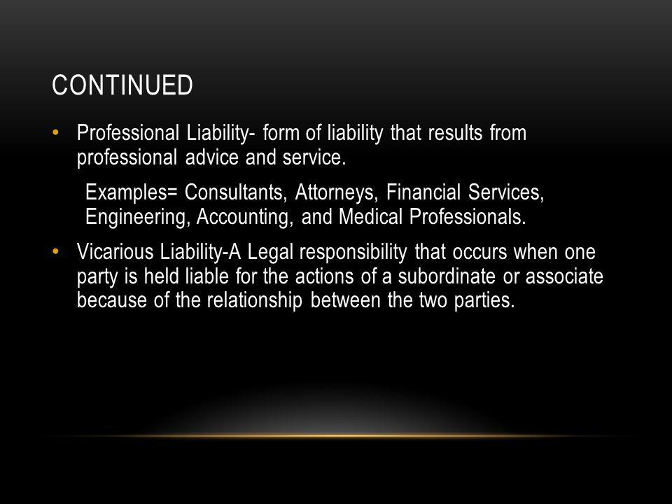 CONTINUED Professional Liability- form of liability that results from professional advice and service.