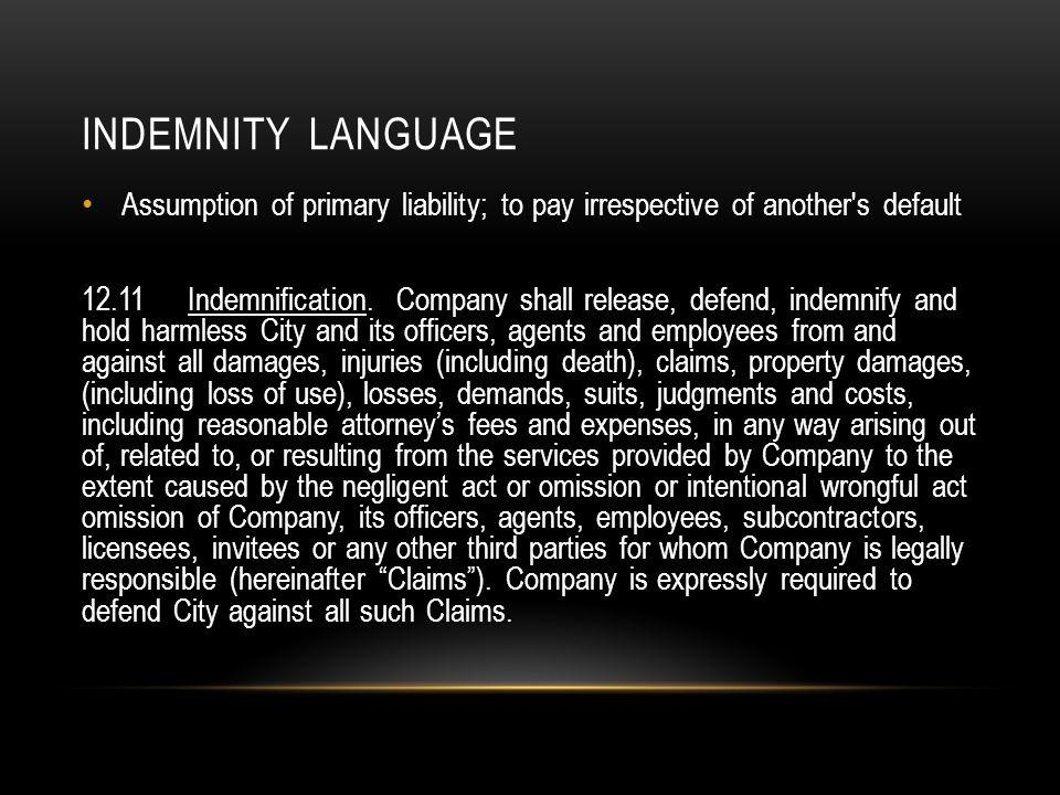INDEMNITY LANGUAGE Assumption of primary liability; to pay irrespective of another s default 12.11Indemnification.