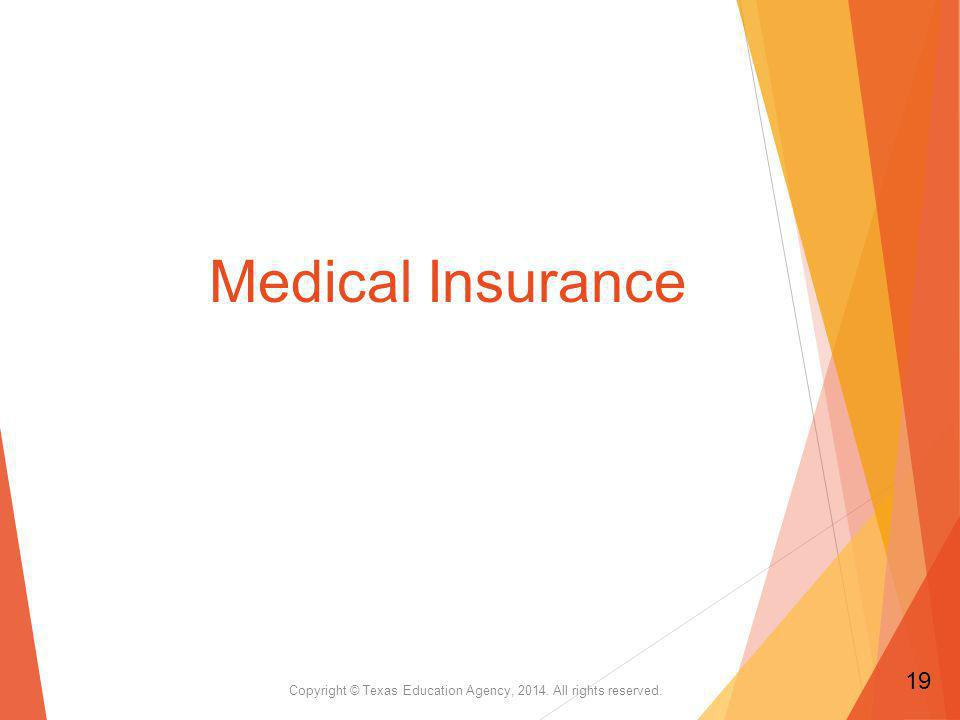 Medical Insurance Copyright © Texas Education Agency, 2014. All rights reserved. 19
