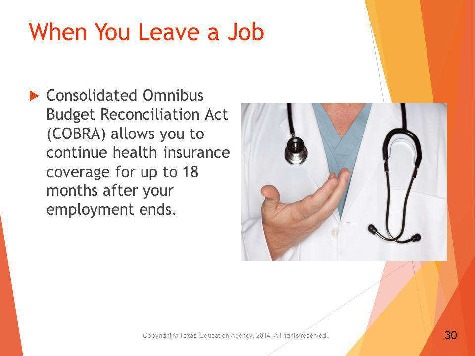 When You Leave a Job Consolidated Omnibus Budget Reconciliation Act (COBRA) allows you to continue health insurance coverage for up to 18 months after your employment ends.