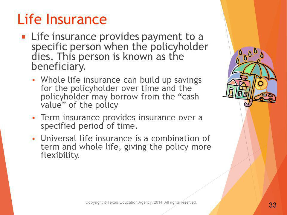 Life Insurance Life insurance provides payment to a specific person when the policyholder dies.
