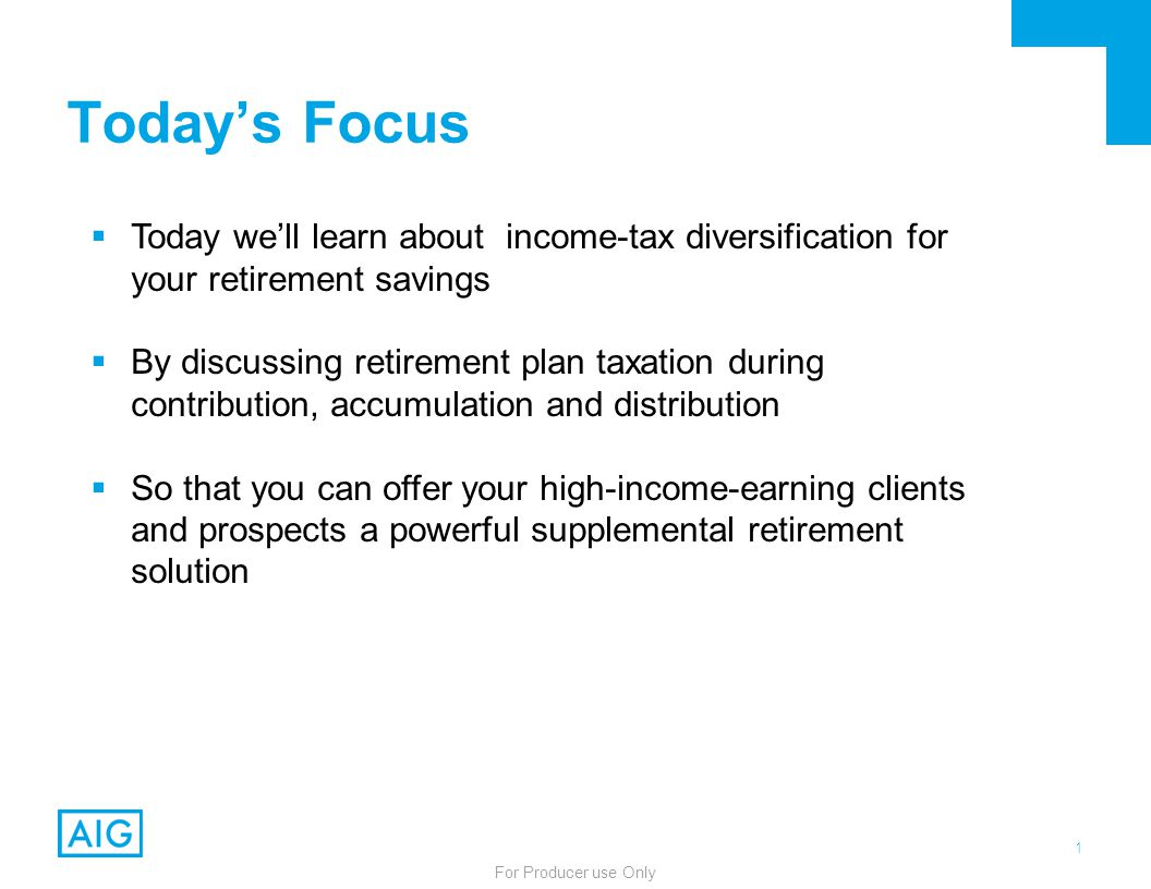 1 For Producer use Only Todays Focus Today well learn about income-tax diversification for your retirement savings By discussing retirement plan taxat