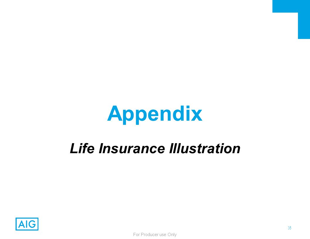 35 For Producer use Only Appendix Life Insurance Illustration