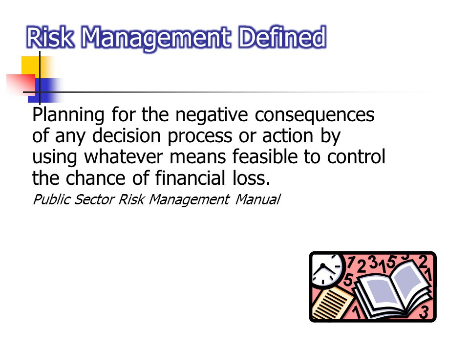 Planning for the negative consequences of any decision process or action by using whatever means feasible to control the chance of financial loss. Pub