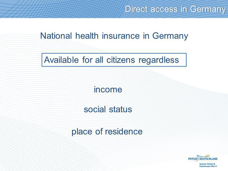 National health insurance in Germany Available for all citizens regardless income social status place of residence