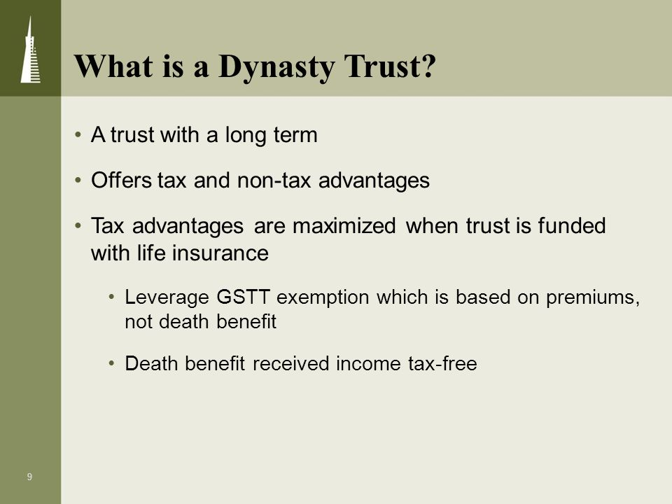 9 A trust with a long term Offers tax and non-tax advantages Tax advantages are maximized when trust is funded with life insurance Leverage GSTT exemp