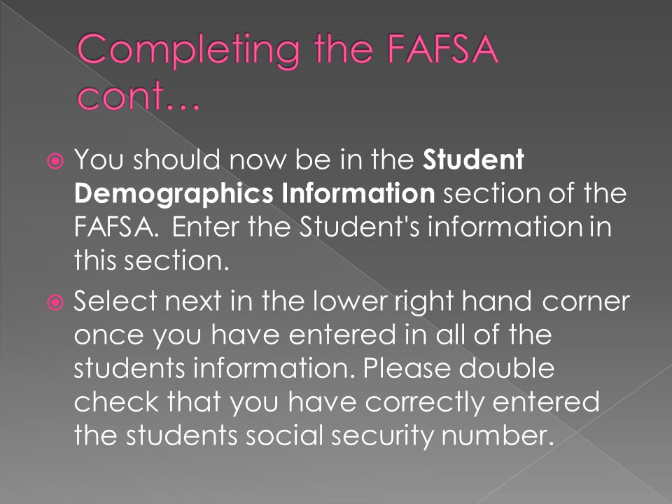 You should now be in the Student Demographics Information section of the FAFSA.