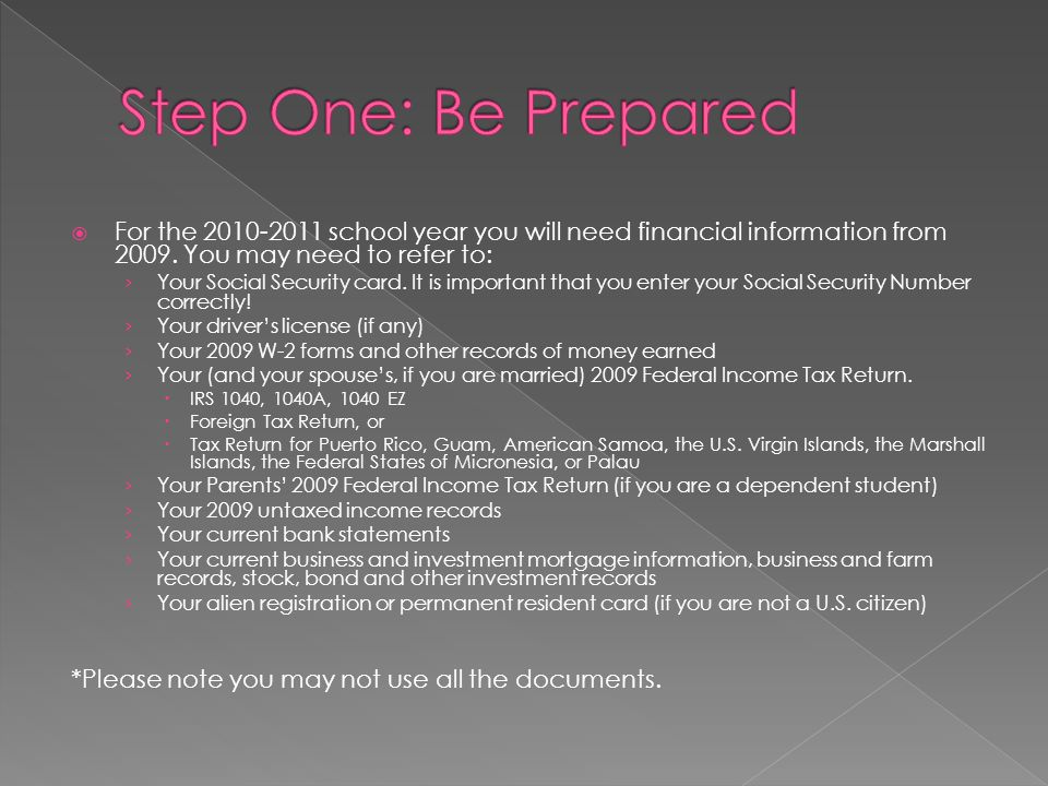 For the 2010-2011 school year you will need financial information from 2009.
