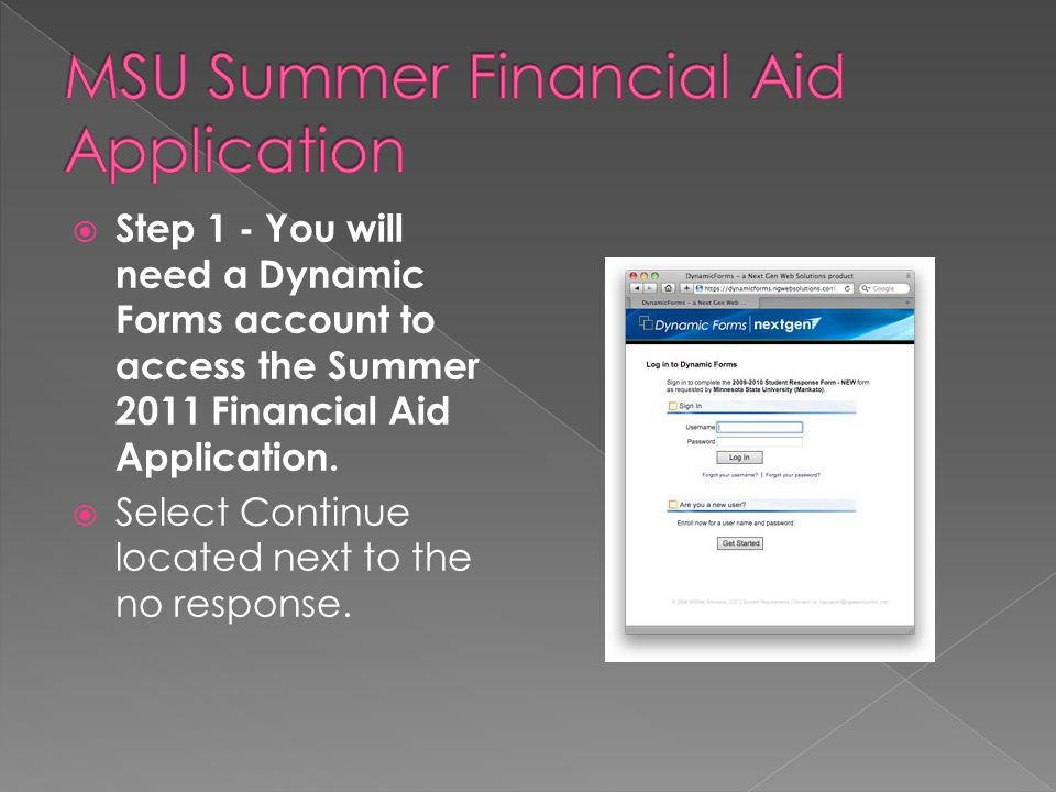 Step 1 - You will need a Dynamic Forms account to access the Summer 2011 Financial Aid Application.
