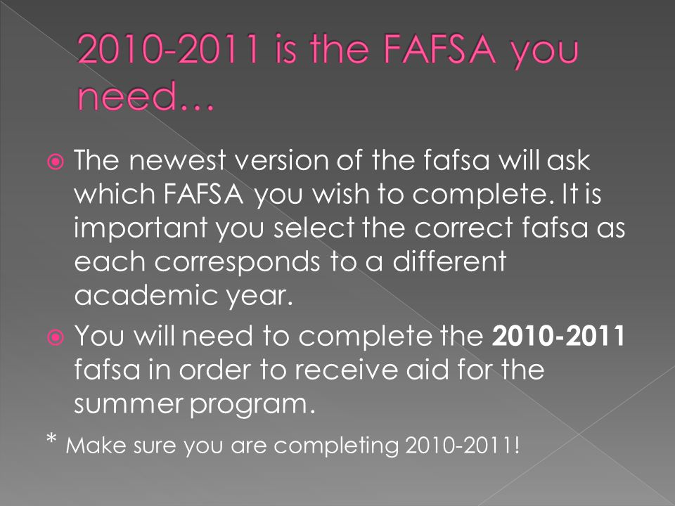 The newest version of the fafsa will ask which FAFSA you wish to complete. It is important you select the correct fafsa as each corresponds to a diffe