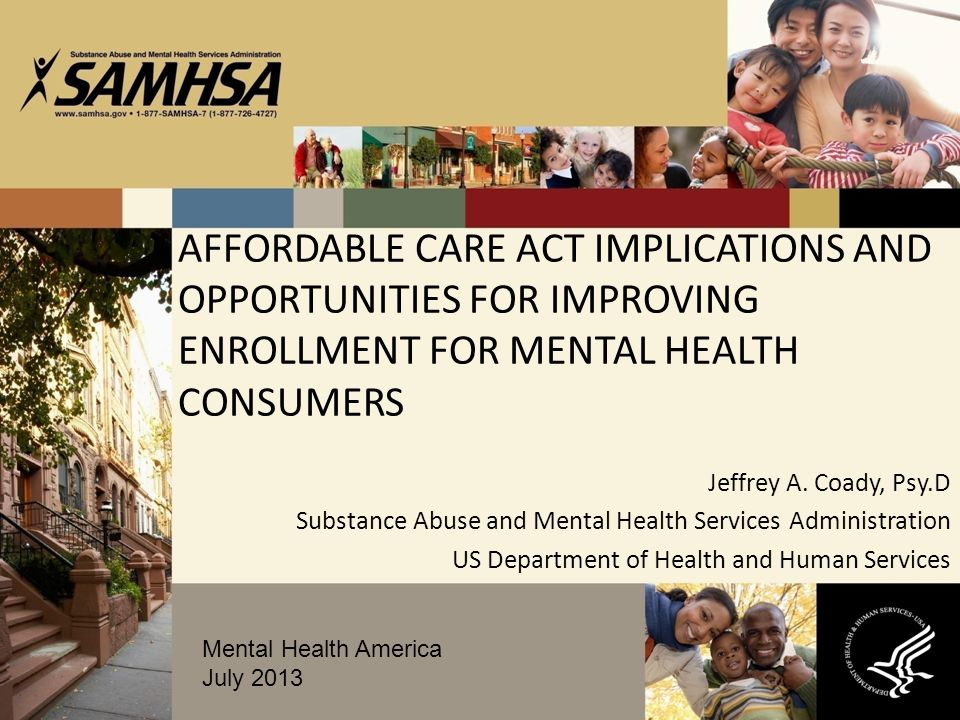 AFFORDABLE CARE ACT IMPLICATIONS AND OPPORTUNITIES FOR IMPROVING ENROLLMENT FOR MENTAL HEALTH CONSUMERS Jeffrey A.