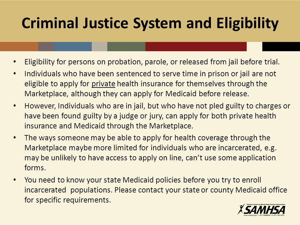 Criminal Justice System and Eligibility Eligibility for persons on probation, parole, or released from jail before trial.