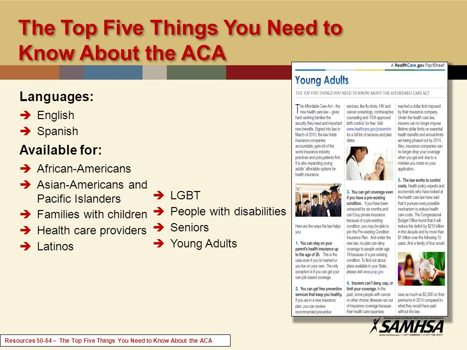 The Top Five Things You Need to Know About the ACA LGBT People with disabilities Seniors Young Adults Languages: English Spanish Available for: African-Americans Asian-Americans and Pacific Islanders Families with children Health care providers Latinos Resources 50-64 – The Top Five Things You Need to Know About the ACA