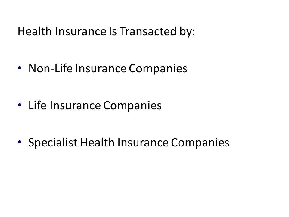 Health Insurance Is Transacted by: Non-Life Insurance Companies Life Insurance Companies Specialist Health Insurance Companies