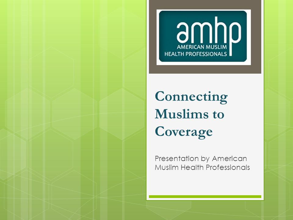 Connecting Muslims to Coverage Presentation by American Muslim Health Professionals