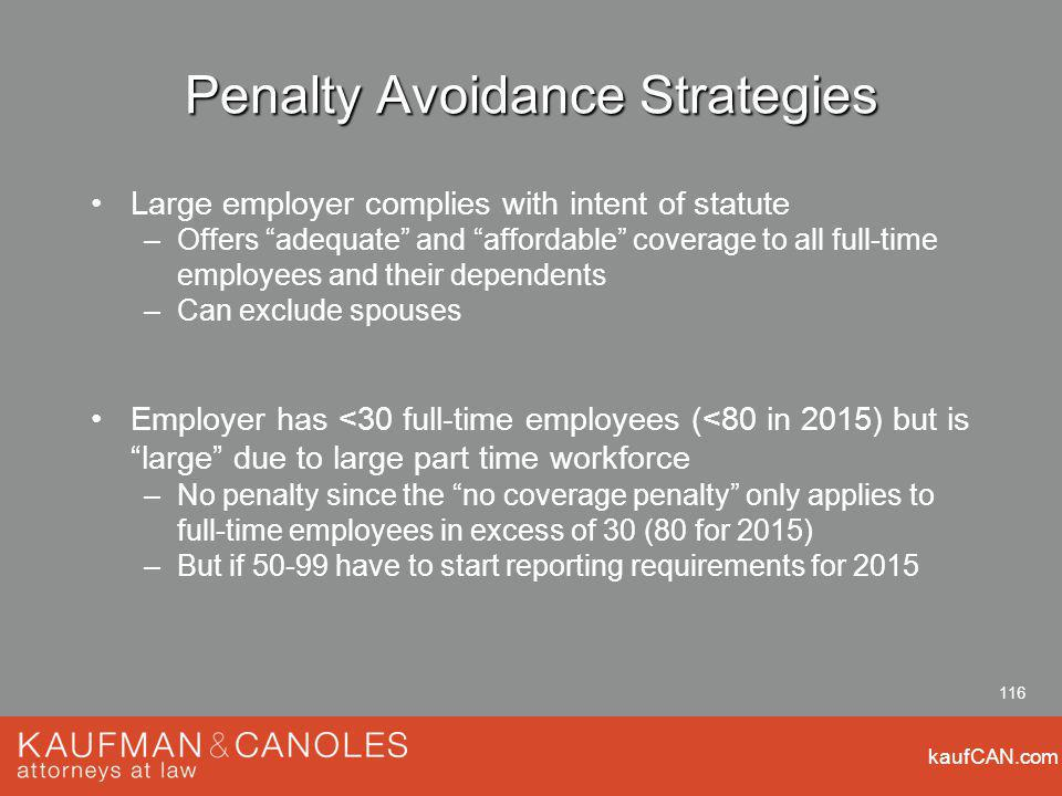 kaufCAN.com 116 Penalty Avoidance Strategies Large employer complies with intent of statute –Offers adequate and affordable coverage to all full-time
