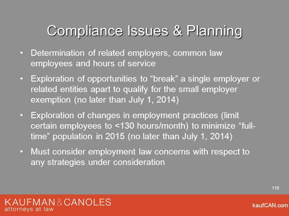 kaufCAN.com 118 Compliance Issues & Planning Determination of related employers, common law employees and hours of service Exploration of opportunitie