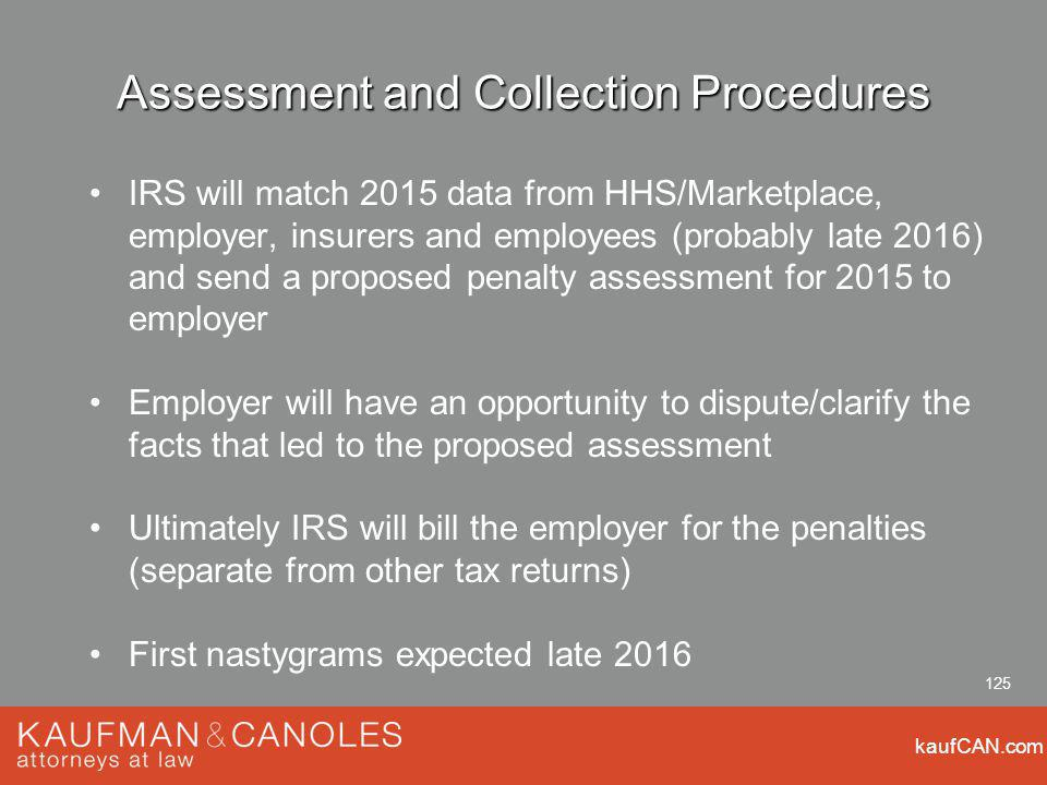 kaufCAN.com 125 Assessment and Collection Procedures IRS will match 2015 data from HHS/Marketplace, employer, insurers and employees (probably late 20