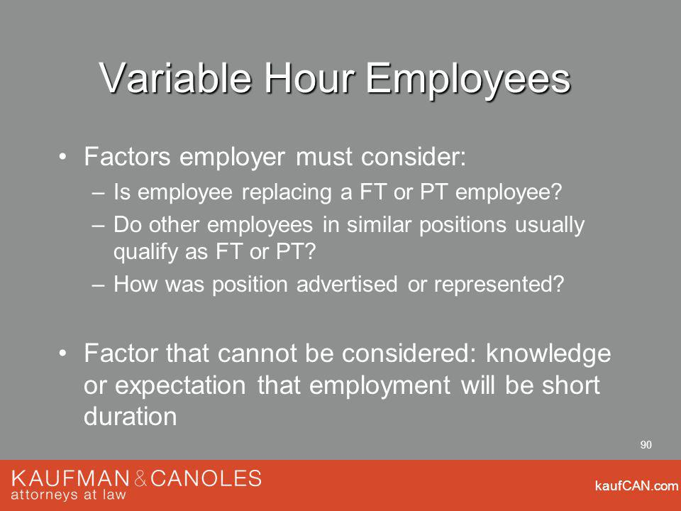 kaufCAN.com 90 Variable Hour Employees Factors employer must consider: –Is employee replacing a FT or PT employee? –Do other employees in similar posi