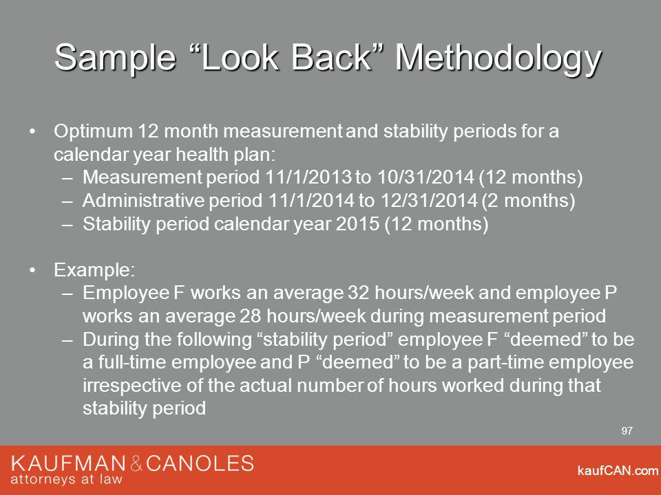 kaufCAN.com 97 Sample Look Back Methodology Optimum 12 month measurement and stability periods for a calendar year health plan: –Measurement period 11