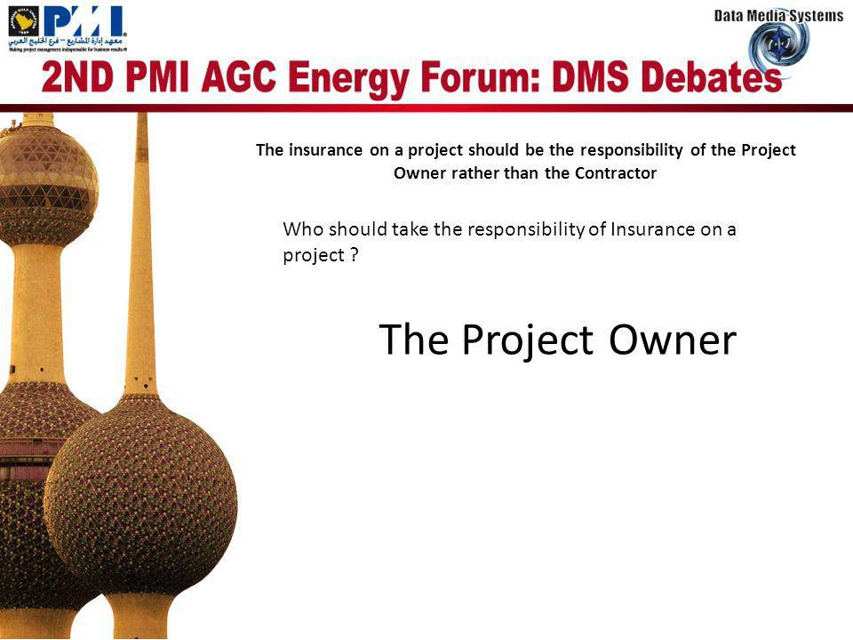 The insurance on a project should be the responsibility of the Project Owner rather than the Contractor Why am I arguing in favor of the above motion?