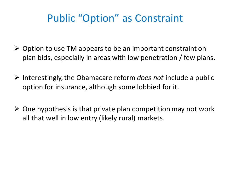 Public Option as Constraint Option to use TM appears to be an important constraint on plan bids, especially in areas with low penetration / few plans.