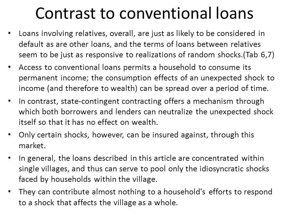Contrast to conventional loans Loans involving relatives, overall, are just as likely to be considered in default as are other loans, and the terms of