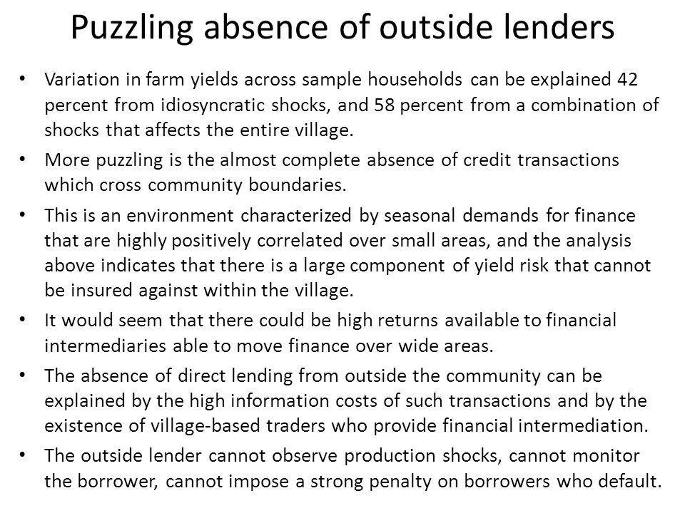 Puzzling absence of outside lenders Variation in farm yields across sample households can be explained 42 percent from idiosyncratic shocks, and 58 pe