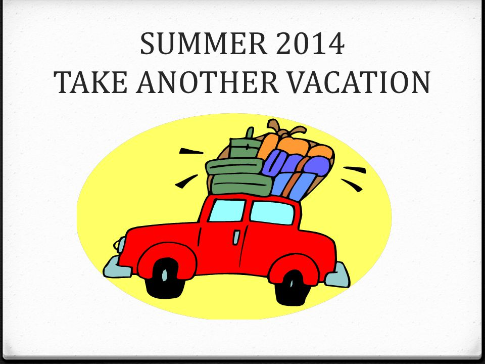 SUMMER 2014 TAKE ANOTHER VACATION
