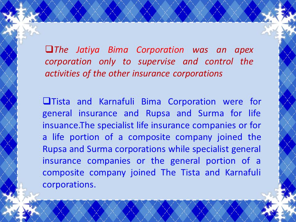 Tista and Karnafuli Bima Corporation were for general insurance and Rupsa and Surma for life insuance.The specialist life insurance companies or for a