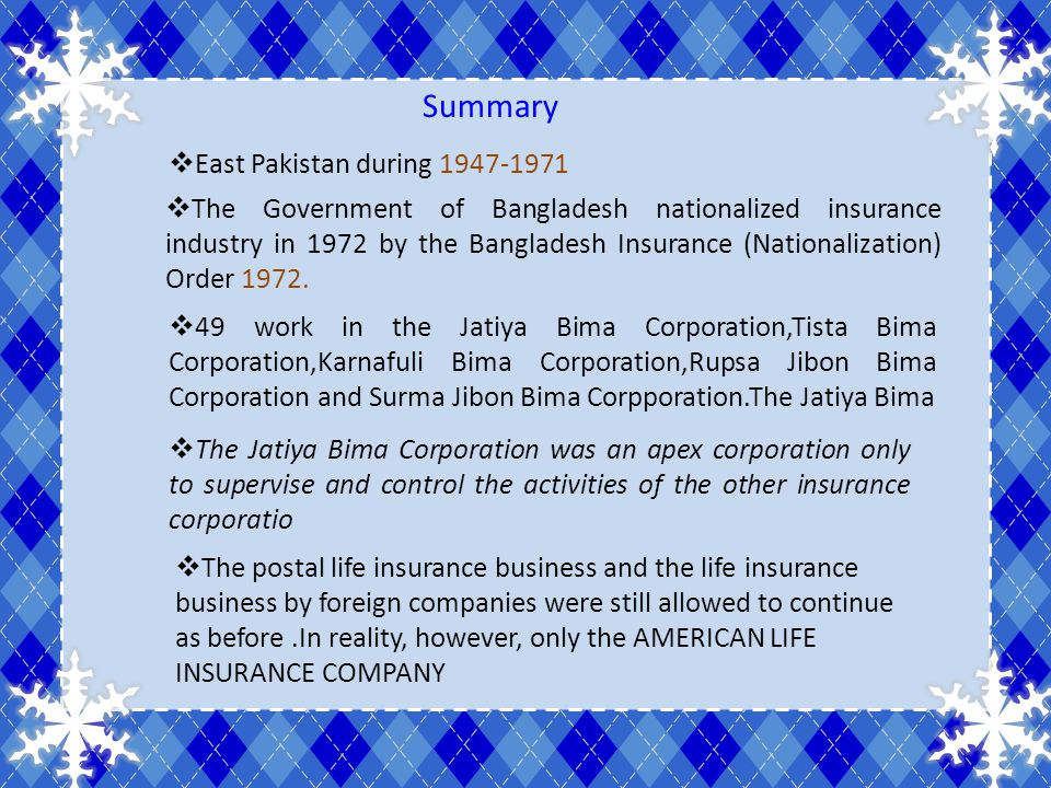 East Pakistan during 1947-1971 The Government of Bangladesh nationalized insurance industry in 1972 by the Bangladesh Insurance (Nationalization) Orde