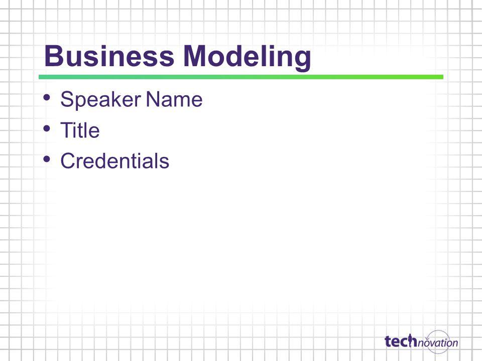 Business Modeling Speaker Name Title Credentials