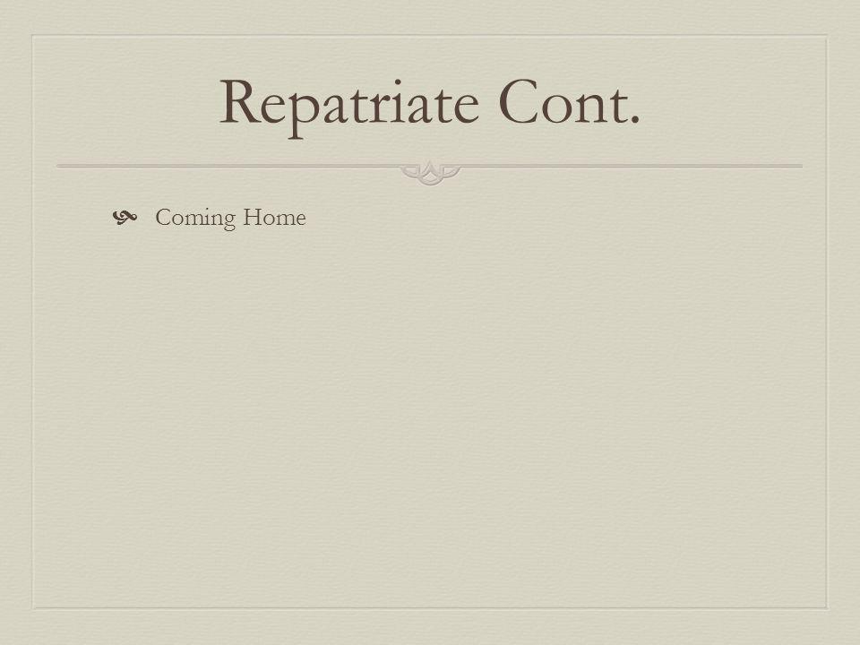 Repatriate Cont. Coming Home