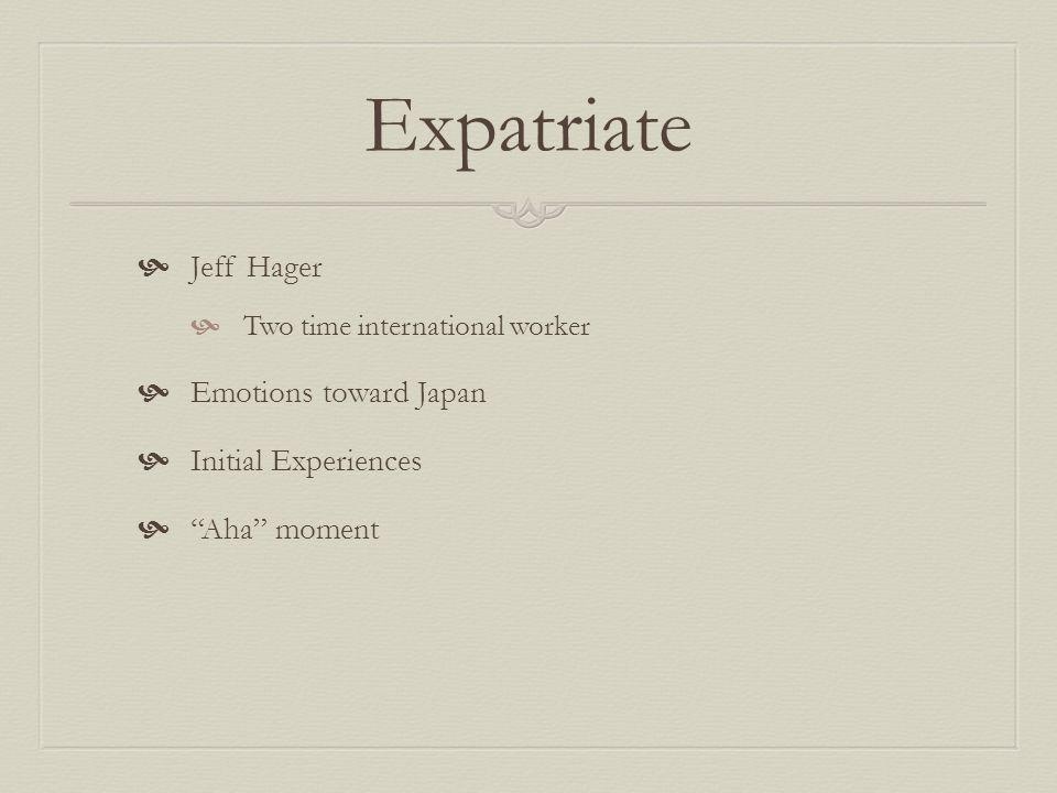 Expatriate Jeff Hager Two time international worker Emotions toward Japan Initial Experiences Aha moment