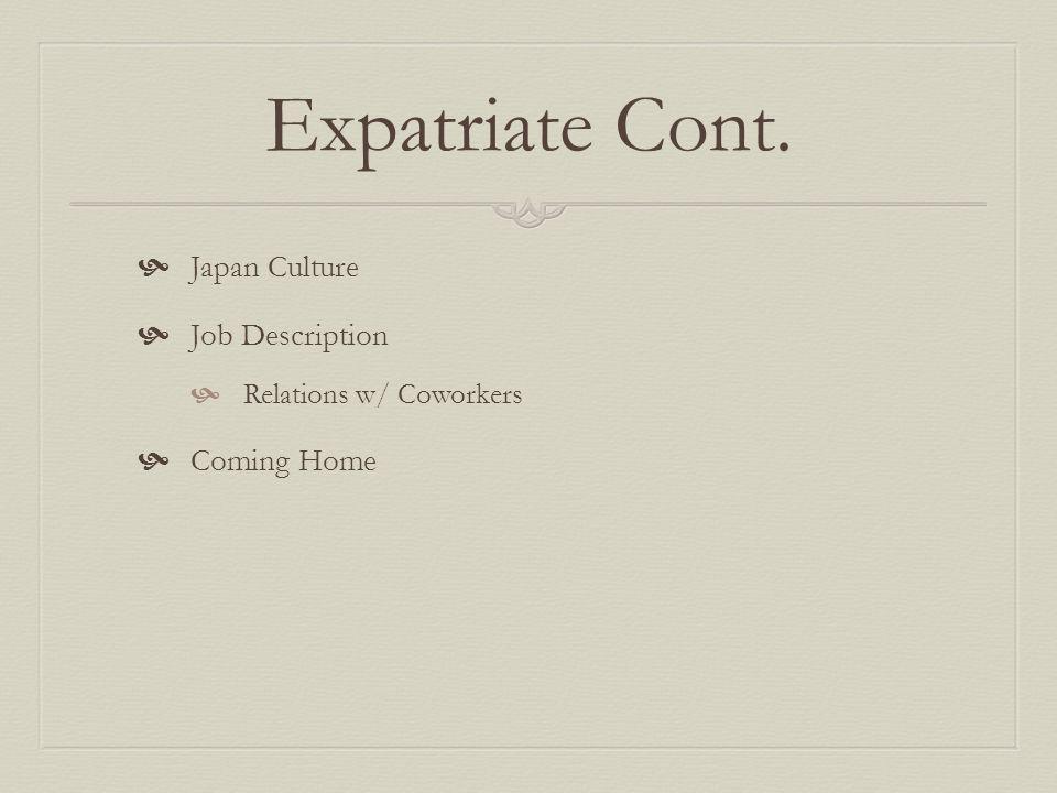 Expatriate Cont. Japan Culture Job Description Relations w/ Coworkers Coming Home