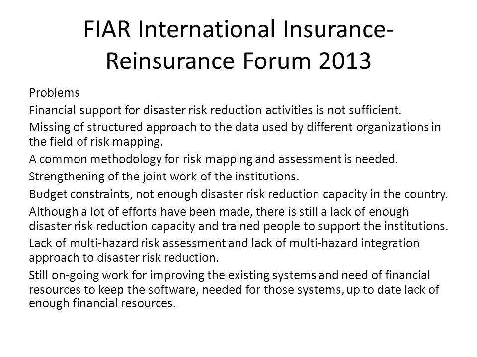 FIAR International Insurance- Reinsurance Forum 2013 Problems Financial support for disaster risk reduction activities is not sufficient.