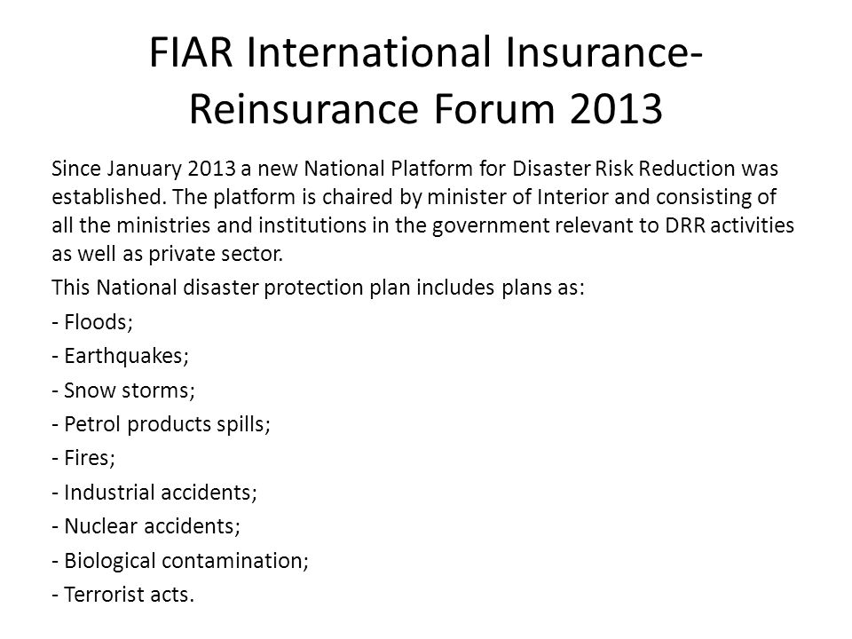 FIAR International Insurance- Reinsurance Forum 2013 Since January 2013 a new National Platform for Disaster Risk Reduction was established.
