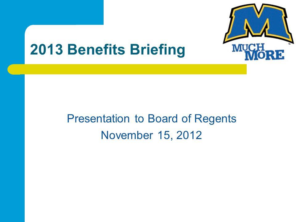 2013 Benefits Briefing Presentation to Board of Regents November 15, 2012