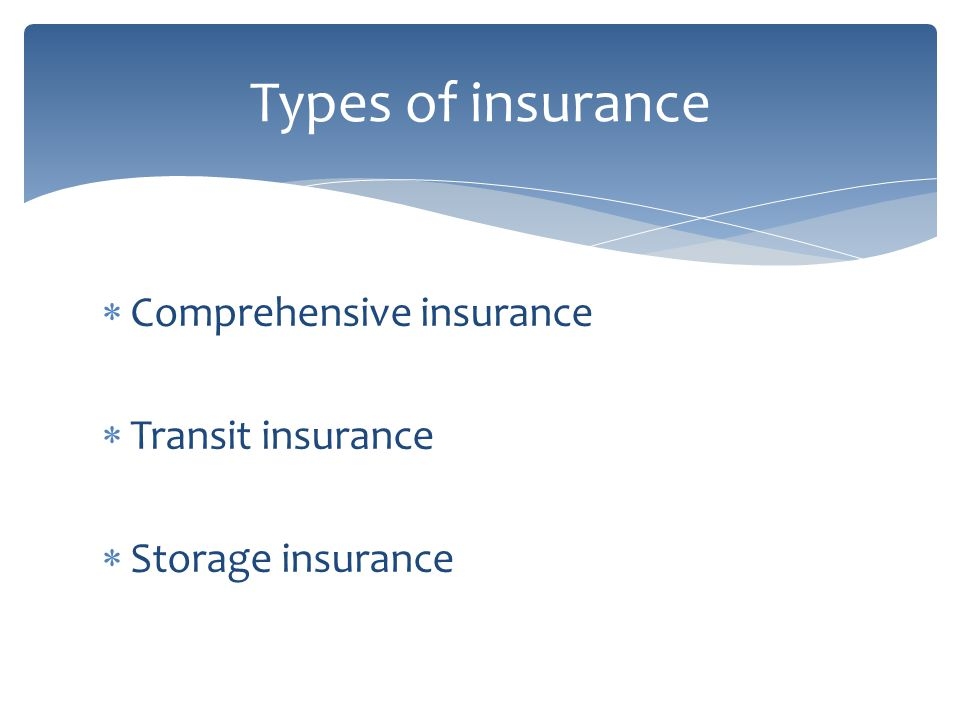 Comprehensive insurance Transit insurance Storage insurance Types of insurance