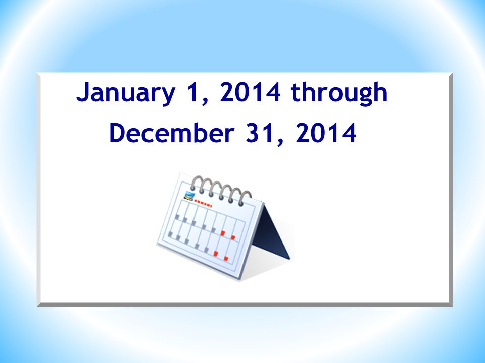 * Remember, Our Plan year… January 1, 2014 through December 31, 2014