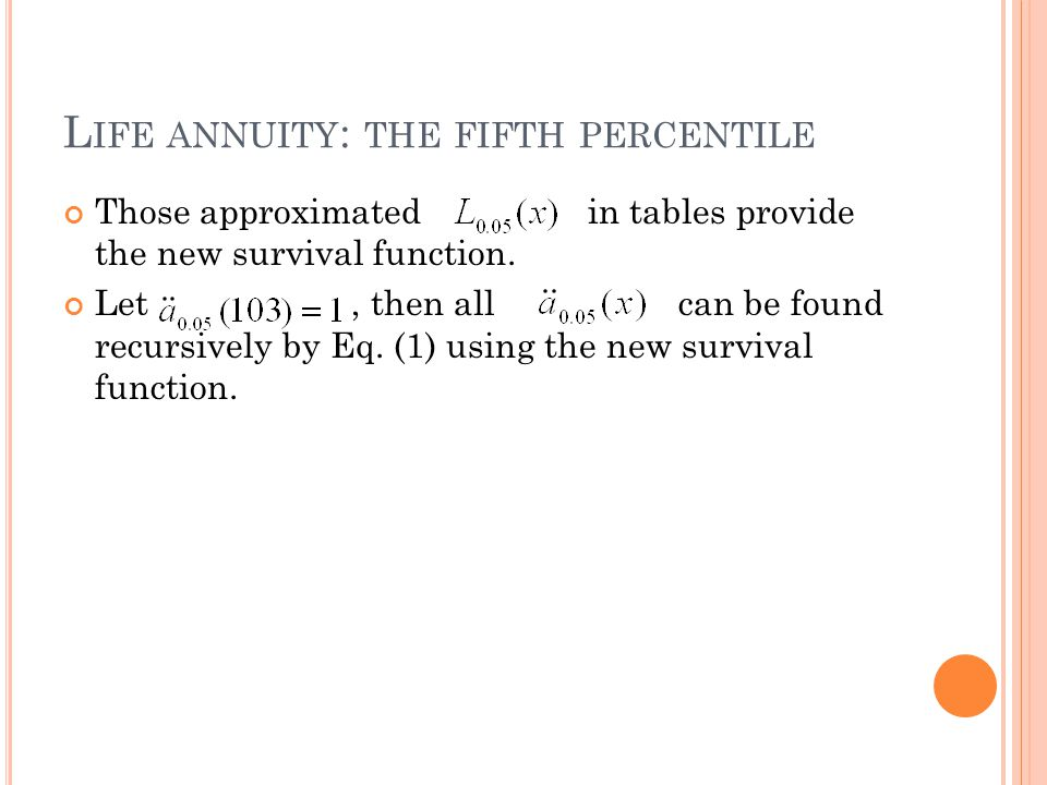 L IFE ANNUITY : THE FIFTH PERCENTILE Those approximated in tables provide the new survival function.