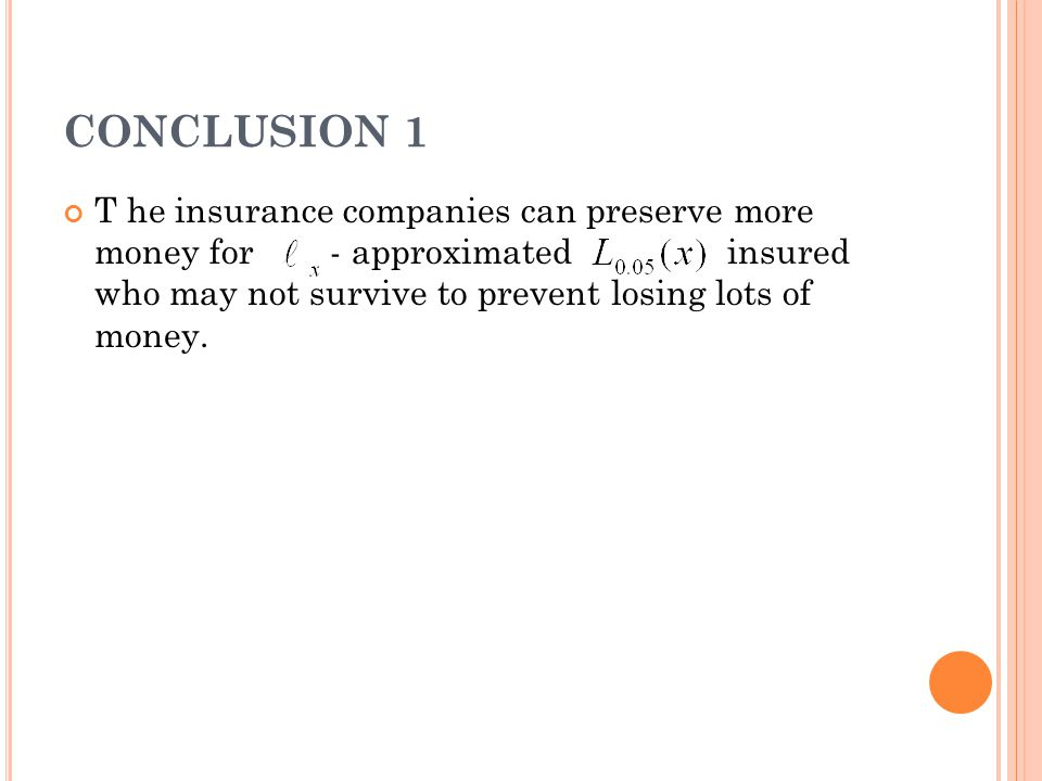 CONCLUSION 1 T he insurance companies can preserve more money for - approximated insured who may not survive to prevent losing lots of money.