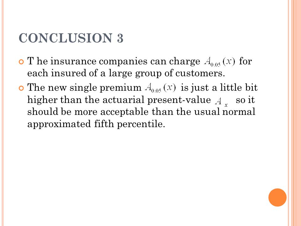 CONCLUSION 3 T he insurance companies can charge for each insured of a large group of customers.
