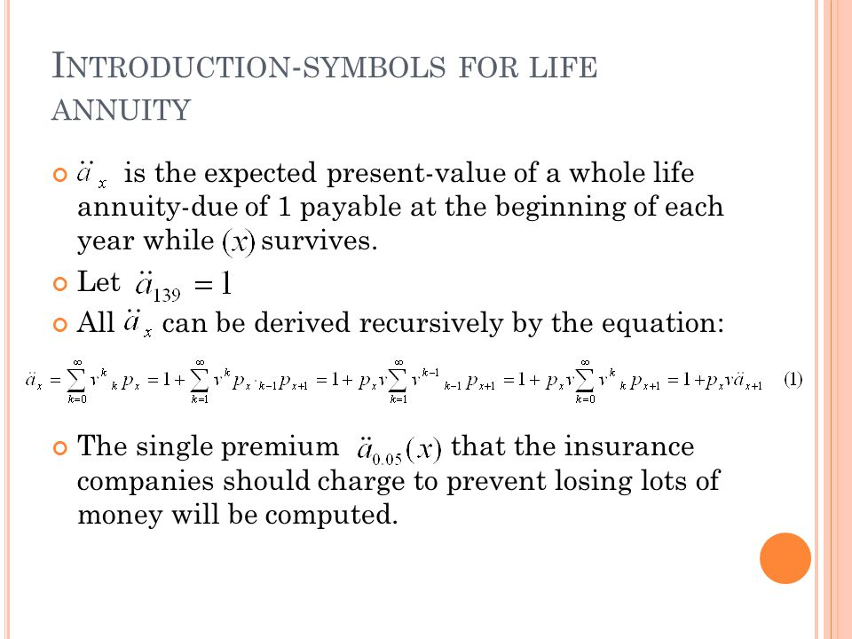 I NTRODUCTION - SYMBOLS FOR LIFE ANNUITY is the expected present-value of a whole life annuity-due of 1 payable at the beginning of each year while survives.