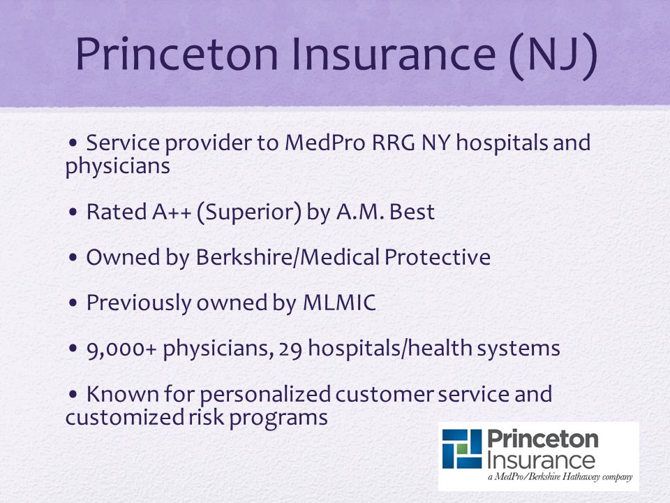 Princeton Insurance (NJ) Service provider to MedPro RRG NY hospitals and physicians Rated A++ (Superior) by A.M.